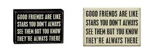 Primitives By Kathy Wooden Box Sign Good Friends Are Like Stars Always There