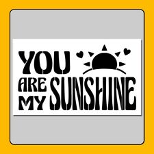 "6 X 10 STENCIL ""YOU ARE MY SUNSHINE"" Quote/Saying/Sentiment/Hearts/Decor"