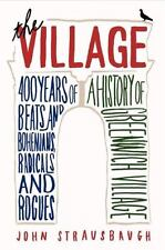The Village: 400 Years of Beats and Bohemians, Radicals and Rogues, a History of