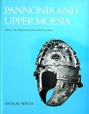 Pannonia and Upper Moesia: A History of the Middle Danube Provinces of the Rom..