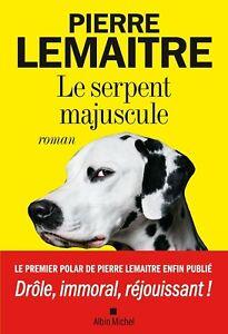 """PIERRE LEMAÎTRE  """"Le Serpent Majuscule""""  NEUF"""