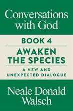 Conversations with God, Book 4: Awaken the Species, A New and Unexpected Dialogu