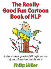The Really Good Fun Cartoon Book of NLP: A Simple and Graphic(al) Explanation...