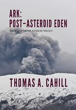 Ark Post-Asteroid Eden : Book 3 of the Ark Asteroid Trilogy: Post-Asteroid...
