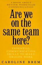Are We on the Same Team Here?: Essential Communica