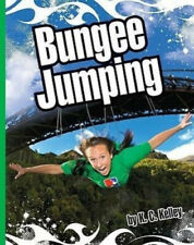 Bungee Jumping (Extreme Sports (Child's World)) by K. C. Kelley