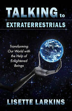 Talking to Extraterrestrials: Transforming Our World with the Help of Enlightene