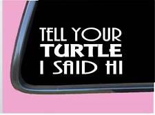 "Turtle Said Hi Tp 952 Sticker 8"" Decal food cage"