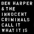BEN AND THE INNOCENT CRIMINALS HARPER - CALL IT WHAT IT IS CD NEU