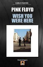 Dischi Da Leggere: Pink Floyd - Wish You Were Here : Guida All'ascolto by...