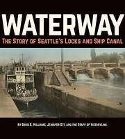 Waterway: The Story of Seattle's Locks and Ship Canal by David B. Williams,...