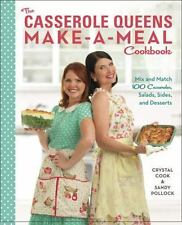 The Casserole Queens Make-a-Meal Cookbook : Mix and Match 100 Casseroles,...
