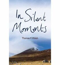 IN SILENT MOMENTS Irish Poetry & Stories by Thomas F Walsh NEW PAPERBACK BOOK 20