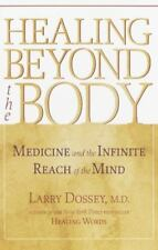 Healing Beyond the Body : Medicine and the Infinite Reach of the Mind by...