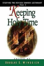 Keeping Holy Time : Studying the Revised Common Lectionary, Year C by Terri S. C