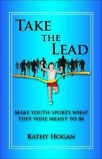 Take the Lead : Make Youth Sports What They Are Meant to Be (2013, Paperback)