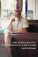 The World Hasn't Progressed in 5,000 Years by Larry Couchmanos (2010, Paperback)
