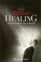 Biblical Healing: It Is God's Will for You to Be Well (Paperback or Softback)