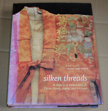 Silken Threads: A History of Embroidery in China,Korea,Japan and Vietnam