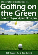 Golfing on the Green : How to Chip and Putt Like a Pro! by Bill Casper (2008,...