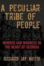 Peculiar Tribe of People: Murder And Madness In The Heart Of Georgia, Hutto, Ric
