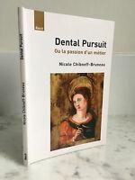 Dental Pursuit ou la passion d'un métier Nicoles Chibneff-Bruneau 2006