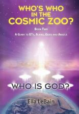 Who Is God? : Who's Who in the Cosmic Zoo? a Guide to ETs, Aliens, Gods, and ...