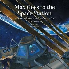 Max Goes to the Space Station: A Science Adventure with Max the Dog Science Adv