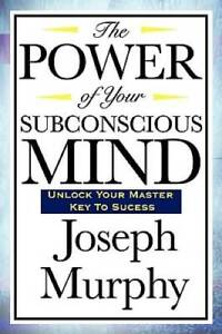 The Power of Your Subconscious Mind - Paperback By Murphy, Joseph - GOOD