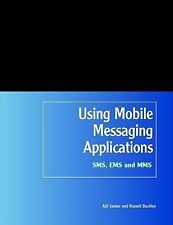 USED (VG) Using Mobile Messaging Applications: SMS, EMS and MMS by Ajit Jaokar