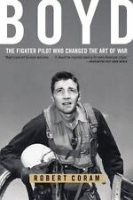 Boyd: The Fighter Pilot Who Changed the Art of War Coram, Robert