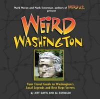 Weird Washington: Your Travel Guide to Washington's Local Legends and Best Kept