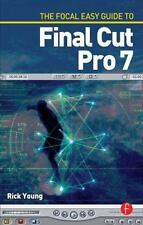 The Focal Easy Guide to Final Cut Pro 7 Young, Rick Paperback Book New