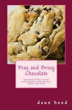 Pray and Bring Chocolate : Surviving Breast Cancer and Pregnancy with...