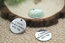 15pcs- i wanna do bad thing with you Charms Silver tone disc Charms penant 20mm