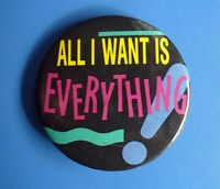 Hallmark BUTTON PIN Vintage ALL I WANT IS EVERYTHING Slogan Funny PINBACK RARE