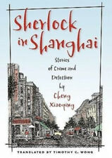 Sherlock in Shanghai: Stories of Crime and Detection by Cheng Xiaoqing.
