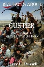 1876 Facts about Custer and the Battle of the Little Big Horn (Paperback or Soft