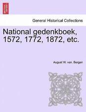 National Gedenkboek, 1572, 1772, 1872, Etc. (latin Edition): By August W. van...