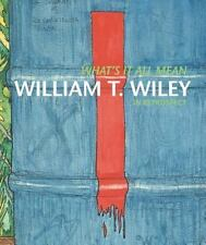 What's It All Mean: William T. Wiley in Retrospect by