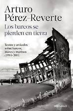 NEW Los barcos se pierden en tierra (Spanish Edition) by Arturo Pérez-Reverte