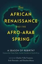 The African Renaissance and Afro-Arab Spring : A Season of Rebirth? by Erik...