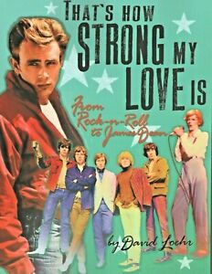 THAT'S HOW STRONG MY LOVE IS: Rock n Roll to James Dean NEW BOOK By David Loehr