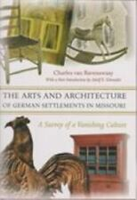 The Arts and Architecture of German Settlements Missouri Charles van Ravenswaay