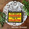DECO Mini Sign I'M Not a HOARDER I'm a COLLECTOR Wood Ornament Decoration USA