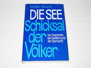 Die See, Schicksal der Völker, Geschichte d. Seefahrt u. Seemacht, Wolter/Meurer