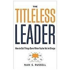 The Titleless Leader: How to Get Things Done When You're Not in Charge, Russell,