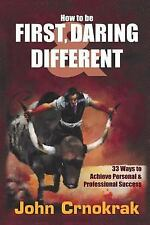 How to be First, Daring and Different : 33 Ways to Achieve Personal and...