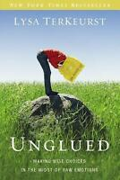 Unglued : Making Wise Choices in the Midst of Raw Emotions by Lysa TerKeurst