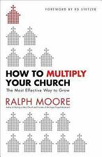 How to Multiply Your Church : The Most Effective Way to Grow by Ralph Moore...